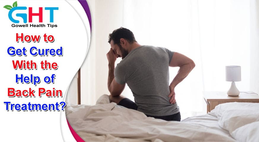How to Get Cured With the Help of Back Pain Treatment