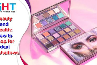 Beauty and Health How to Shop for Ideal Eyeshadows