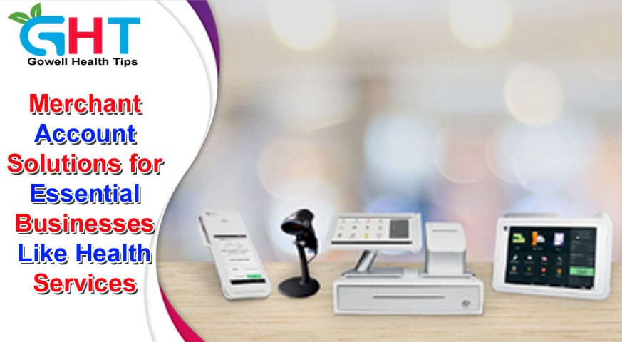 Merchant Account Solutions for Essential Businesses Like Health Services