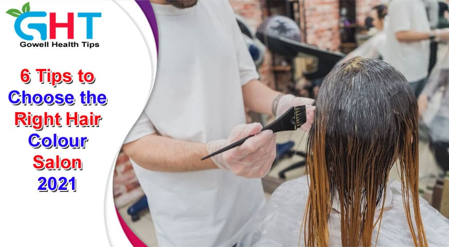 6 Tips to Choose the Right Hair Colour Salon 2021